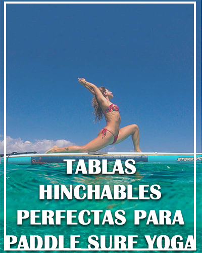 TABLAS HINCHABLES PERFECTAS PARA PADDLE SURF YOGA